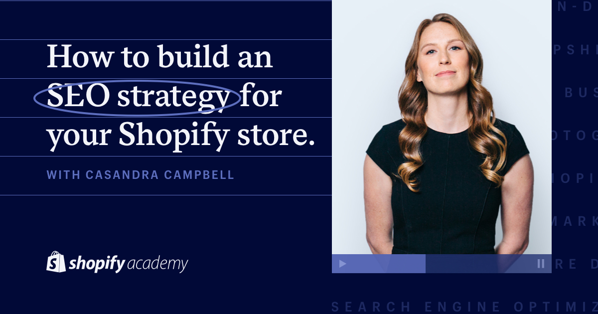 "Photo of Casandra Campbell in a video thumbnail next to the words, ""How to Build an SEO Strategy for Your Shopify Store"""